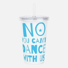 NO YOU CAN'T DANCE WIT Acrylic Double-wall Tumbler