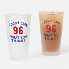 I Don't Care 96 What You Think? Drinking Glass