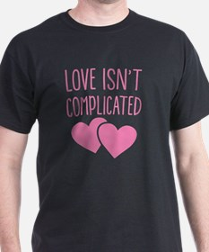 Love isn't complicated T-Shirt