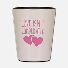 Love isn't complicated Shot Glass
