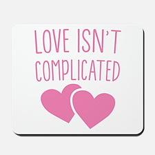 Love isn't complicated Mousepad