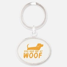 You had me at woof Oval Keychain