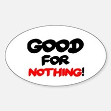 GOOD FOR NOTHING! Bumper Stickers