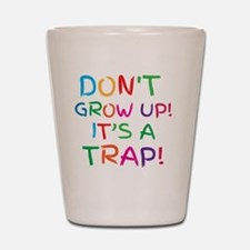 Don't GROW UP it's a TRAP Shot Glass