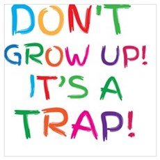 Don't GROW UP it's a TRAP Framed Print