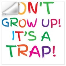 Don't GROW UP it's a TRAP Wall Decal