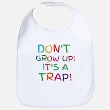 Don't GROW UP it's a TRAP Bib