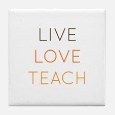 Live, Love, Teach Tile Coaster