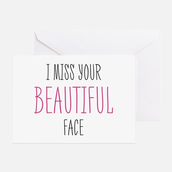 I Miss Your Beautiful Face Greeting Cards
