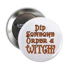 """Did Someone Order a Witch? 2.25"""" Button"""