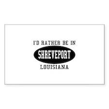 I'd Rather Be in Shreveport, Sticker (Rectangular