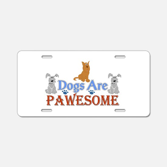 Dogs Are Pawesome 3 Aluminum License Plate