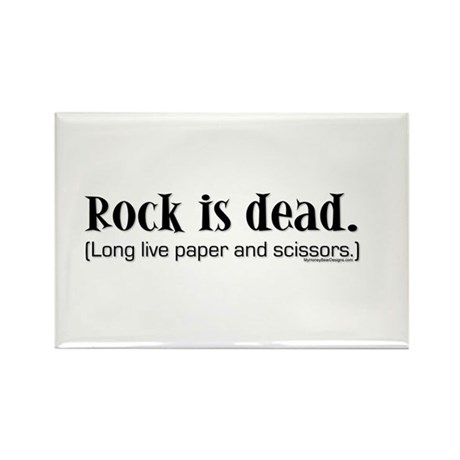 Rock is dead. Long live paper Rectangle Magnet