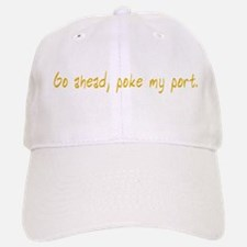 Go ahead, poke my port. Baseball Baseball Cap