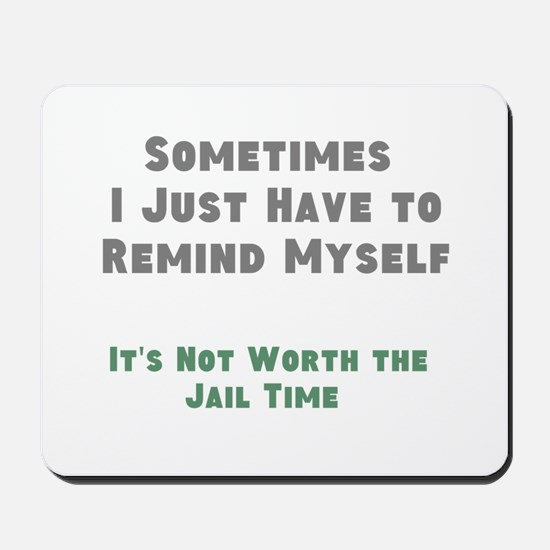 Not Worth the Jail Time Mousepad