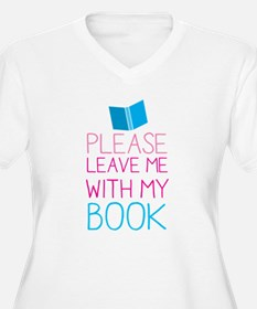Please leave me with my book Plus Size T-Shirt