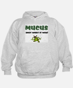 MUCUS - SNOT WHAT IT WAS! Hoodie