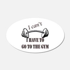 I cant, I have to go to the gym Wall Decal