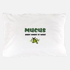 MUCUS - SNOT WHAT IT WAS! Pillow Case
