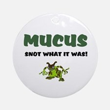 MUCUS - SNOT WHAT IT WAS! Round Ornament