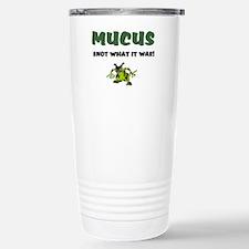 MUCUS - SNOT WHAT IT WA Travel Mug