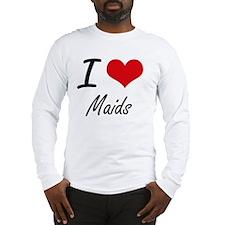 I Love Maids Long Sleeve T-Shirt
