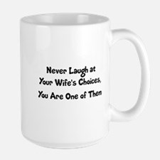 Never Laugh at Your Wife's Choices, You Large Mug