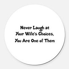 Never Laugh at Your Wife's Choice Round Car Magnet