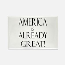 America is ALREADY Great! Rectangle Magnet