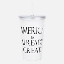 America is ALREADY Gre Acrylic Double-wall Tumbler