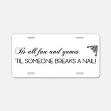ITS ALL FUN AND GAM... Aluminum License Plate