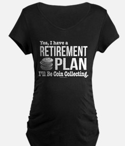 Coin Collecting Retirement Maternity T-Shirt