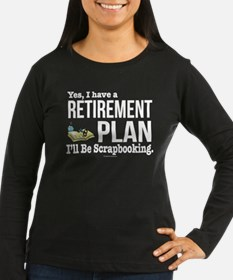 Scrapbooking Retirement Plan Long Sleeve T-Shirt