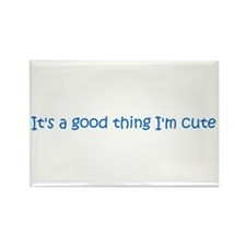 It's a good thing I'm cute Rectangle Magnet