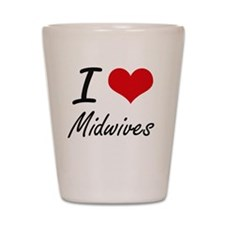 I Love Midwives Shot Glass