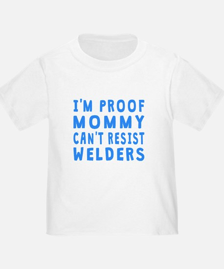Proof Mommy Cant Resist Welders T-Shirt