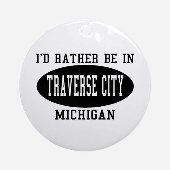I'd Rather Be in traverse Cit Ornament (Round)