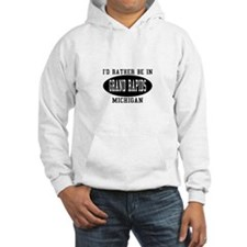 I'd Rather Be in Grand Rapids Hoodie