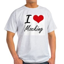I Love Mocking T-Shirt