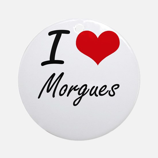 I Love Morgues Round Ornament