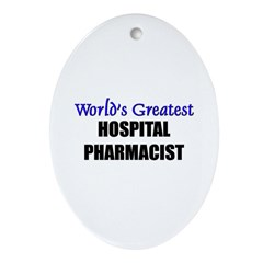 Worlds Greatest HOSPITAL PHARMACIST Ornament (Oval