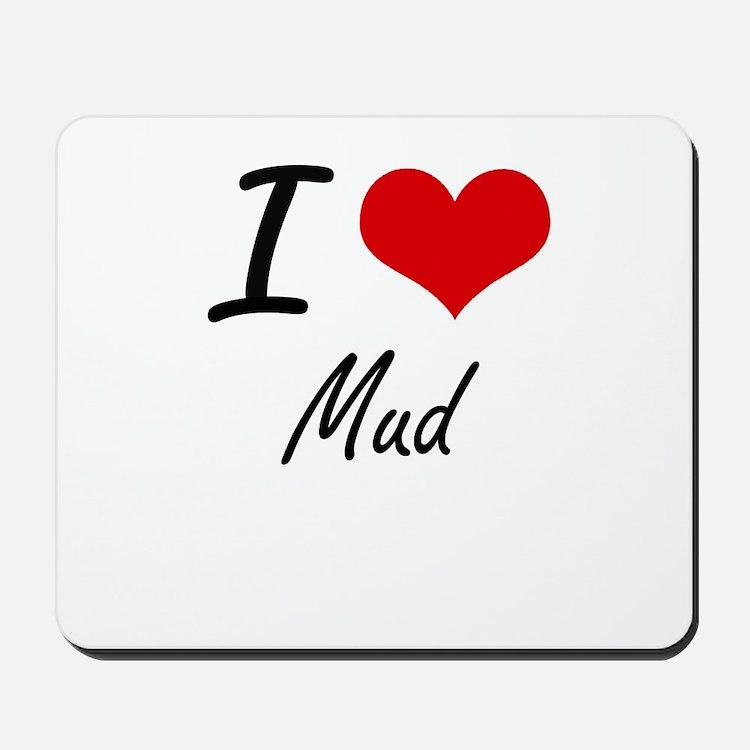 I Love Mud Mousepad