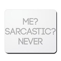 Me Sarcastic? Never Mousepad