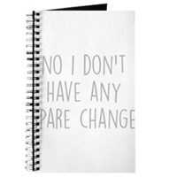 No I Dont Have Any Spare Change Journal