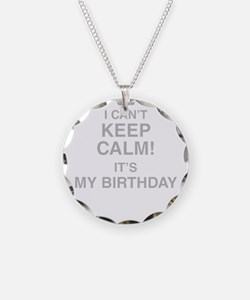 I Cant Keep Calm Its My Birthday Necklace