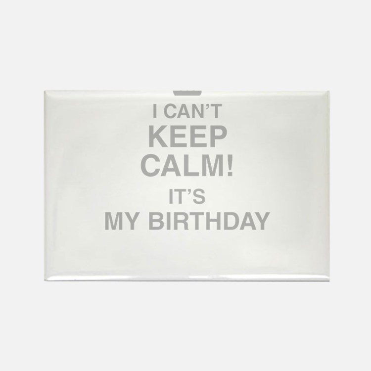 I Cant Keep Calm Its My Birthday Magnets