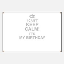 I Cant Keep Calm Its My Birthday Banner