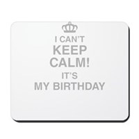 I Cant Keep Calm Its My Birthday Mousepad