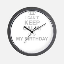 I Cant Keep Calm Its My Birthday Wall Clock