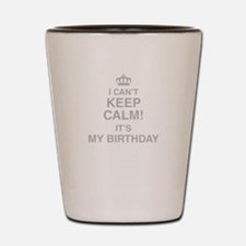 I Cant Keep Calm Its My Birthday Shot Glass